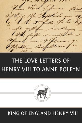 The Love Letters of Henry VIII to Anne Boleyn By King of England Henry VIII