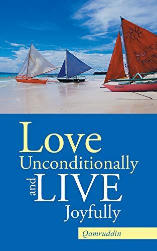 Love Unconditionally and Live Joyfully By Qamruddin
