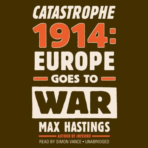 Catastrophe 1914 By Sir Max Hastings