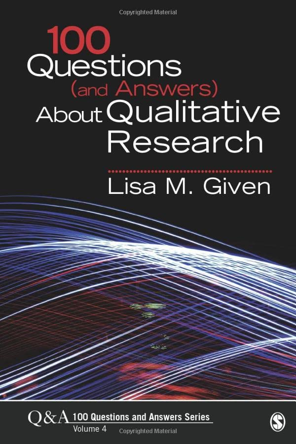 100 Questions (and Answers) About Qualitative Research (SAGE 100 Questions and Answers) By Lisa M. Given