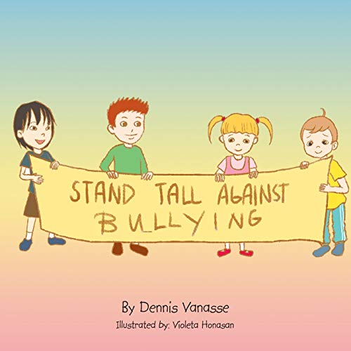 Stand Tall Against Bullying By Dennis Vanasse