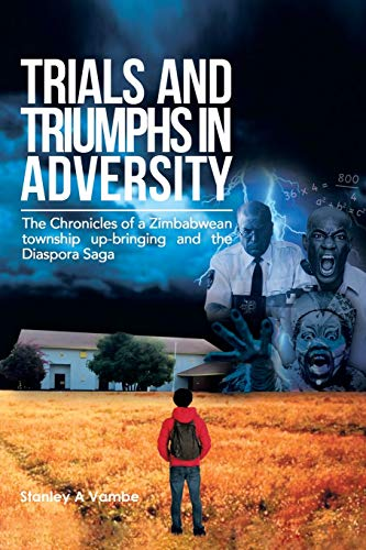 Trials and Triumphs in Adversity By Stanley a Vambe