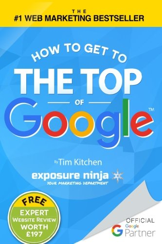 How to Get to the Top of Google By MR Tim Kitchen