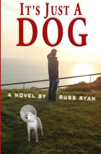 It's Just A Dog By Russ Ryan