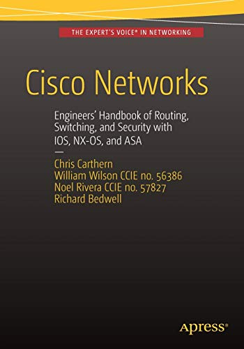Cisco Networks: Engineers' Handbook of Routing, Switching, and Security with IOS, NX-OS, and ASA By Christopher Carthern