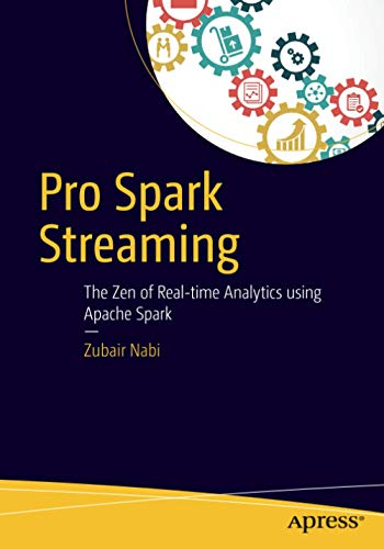 Pro Spark Streaming: The Zen of Real-Time Analytics Using Apache Spark By Zubair Nabi