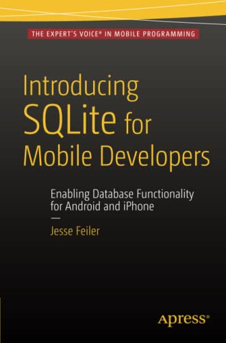 Introducing SQLite for Mobile Developers By Jesse Feiler