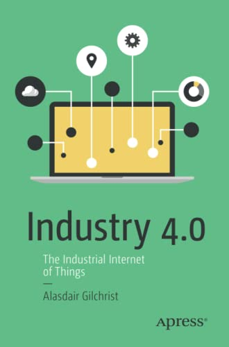Industry 4.0 Industry 4.0: The Industrial Internet of Things By Alasdair Gilchrist