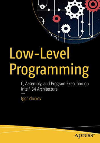 Low-Level Programming: C, Assembly, and Program Execution on Intel® 64 Architecture By Igor Zhirkov