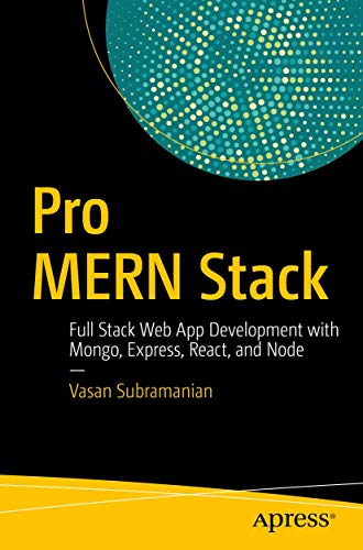Pro MERN Stack: Full Stack Web App Development with Mongo, Express, React, and Node By Vasan Subramanian