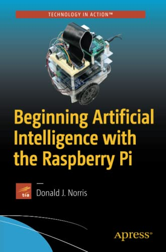 Beginning Artificial Intelligence with the Raspberry Pi By Donald J. Norris