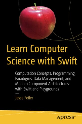 Learn Computer Science with Swift By Jesse Feiler