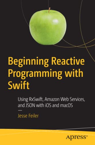 Beginning Reactive Programming with Swift By Jesse Feiler