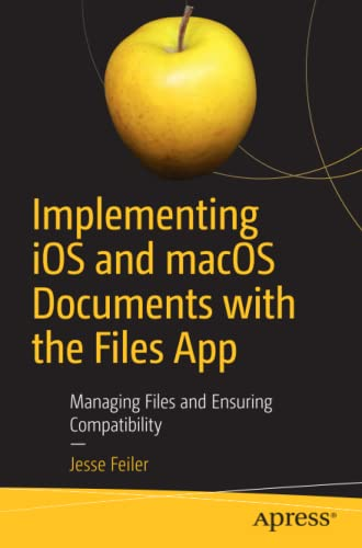 Implementing iOS and macOS Documents with the Files App By Jesse Feiler