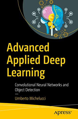Advanced Applied Deep Learning By Umberto Michelucci