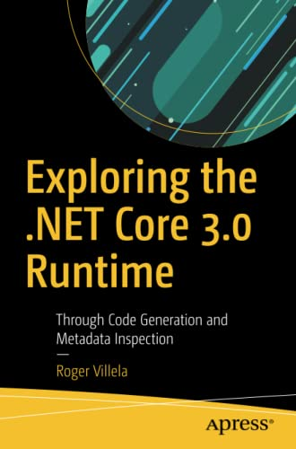 Exploring the .NET Core 3.0 Runtime By Roger Villela