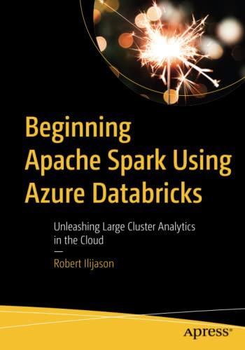 Beginning Apache Spark Using Azure Databricks By Robert Ilijason