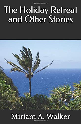 The Holiday Retreat and Other Stories By Miriam A. Walker