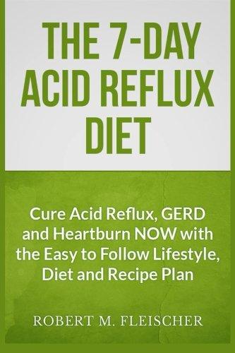 The 7-Day Acid Reflux Diet By Robert M Fleischer