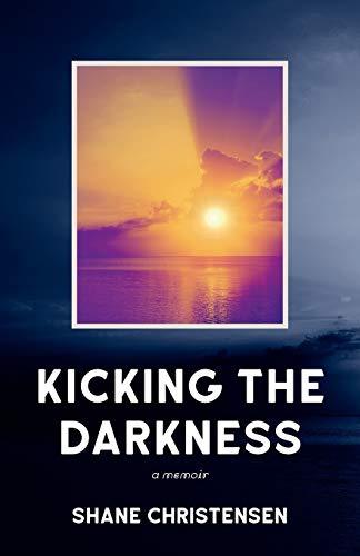 Kicking the Darkness By Shane Christensen