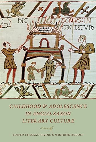 Childhood & Adolescence in Anglo-Saxon Literary Culture By Susan Irvine