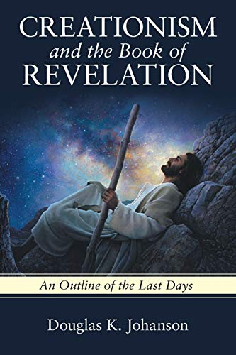 Creationism and the Book of Revelation By Douglas K Johanson