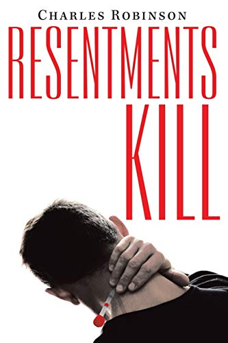 Resentments Kill By Charles Robinson
