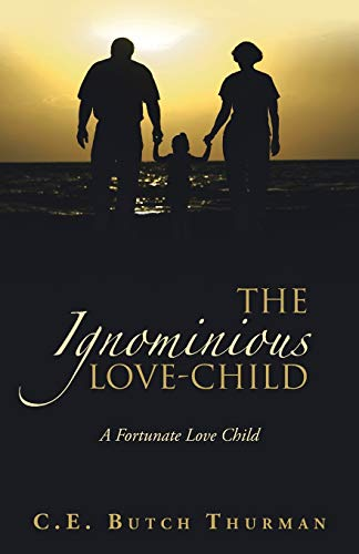 The Ignominious Love-Child By C E Butch Thurman