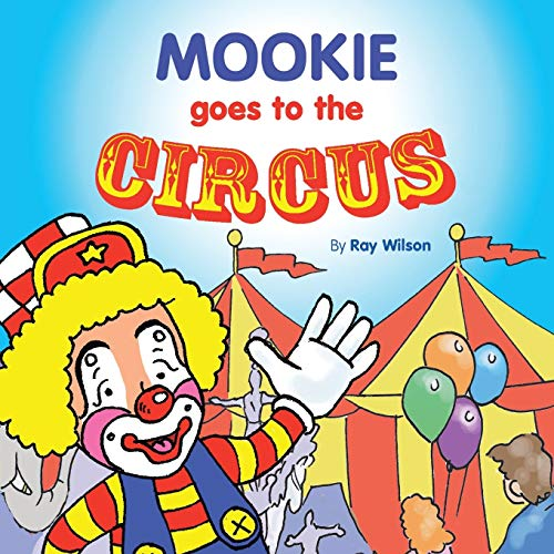 Mookie Goes to the Circus By Ray Wilson