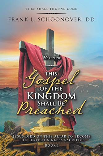 This Gospel of the Kingdom Shall Be Preached By Frank L Schoonover DD