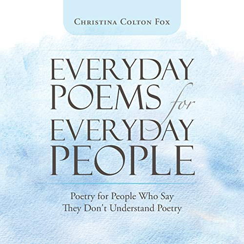 Everyday Poems for Everyday People By Christina Colton Fox