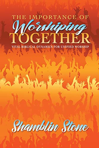 The Importance of Worshiping Together By Shamblin Stone