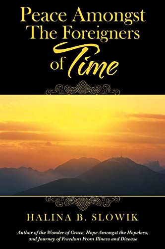 Peace Amongst the Foreigners of Time By Halina B Slowik