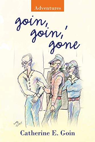 Goin, Goin, ' Gone By Catherine E Goin