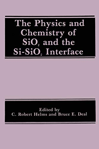 The Physics and Chemistry of SiO2 and the Si-SiO2 Interface By B.E. Deal