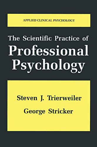 The Scientific Practice of Professional Psychology By Steven J. Trierweiler