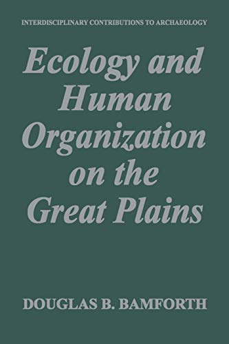 Ecology and Human Organization on the Great Plains By Douglas B. Bamforth