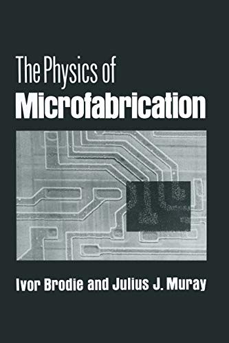 The Physics of Microfabrication By Ivor Brodie