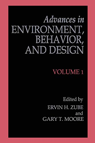 Advances in Environment, Behavior, and Design By Erwin H. Zube