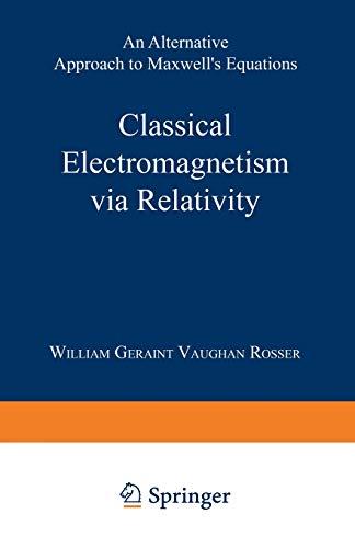Classical Electromagnetism via Relativity By William Geraint Vaughan Rosser