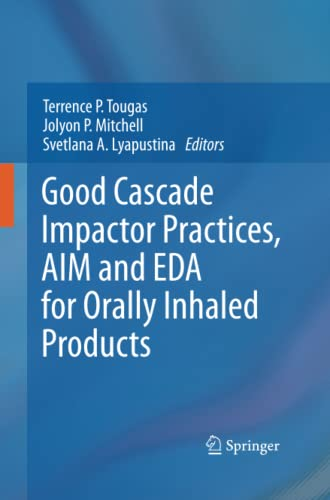 Good Cascade Impactor Practices, AIM and EDA for Orally Inhaled Products By Terrence P. Tougas