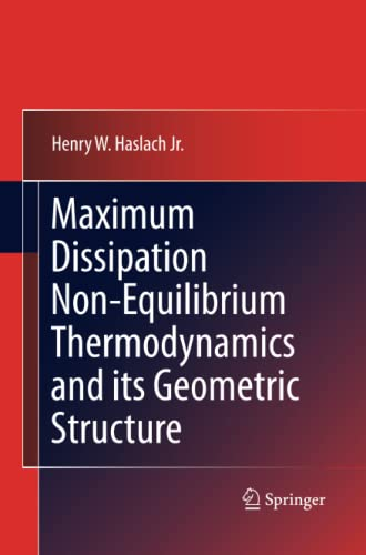 Maximum Dissipation Non-Equilibrium Thermodynamics and its Geometric Structure By Henry W. Haslach Jr.