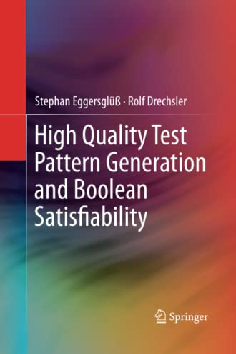 High Quality Test Pattern Generation and Boolean Satisfiability By Stephan Eggersgluss