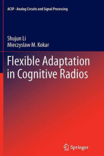 Flexible Adaptation in Cognitive Radios By Shujun Li