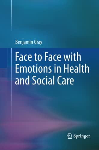 Face to Face with Emotions in Health and Social Care By Benjamin Gray