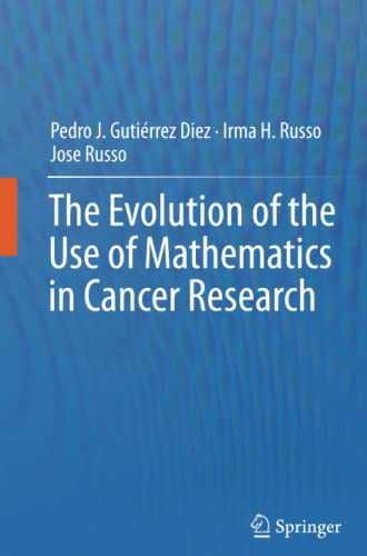 The Evolution of the Use of Mathematics in Cancer Research By Pedro Jose Gutierrez Diez