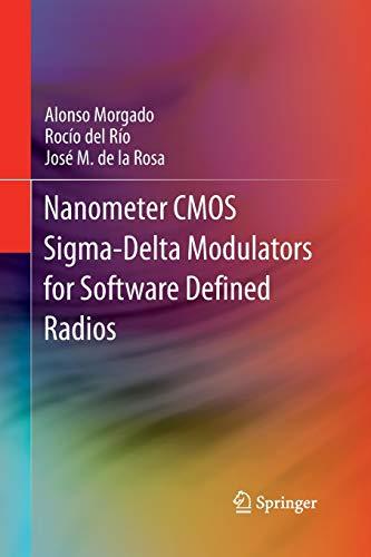 Nanometer CMOS Sigma-Delta Modulators for Software Defined Radio By Alonso Morgado