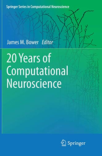 20 Years of Computational Neuroscience By James M Bower