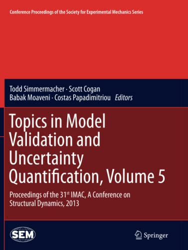 Topics in Model Validation and Uncertainty Quantification, Volume 5 By Todd Simmermacher