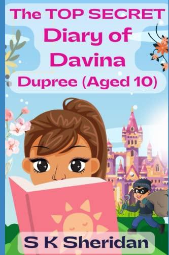 The TOP SECRET Diary of Davina Dupree (Aged 10) By S K Sheridan